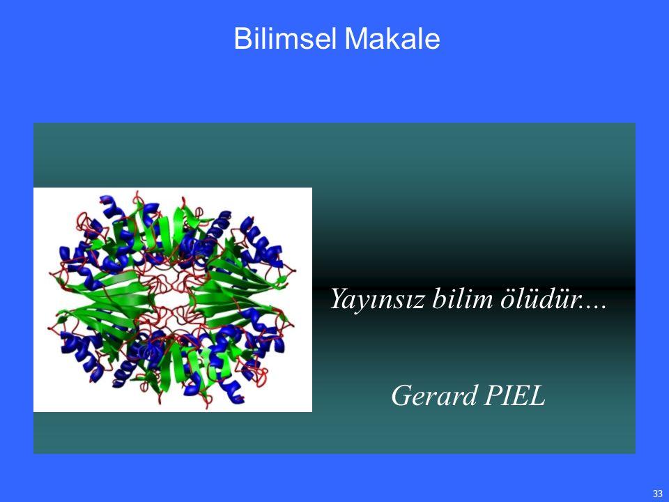 33 Yayınsız bilim ölüdür.... Gerard PIEL Bilimsel Makale