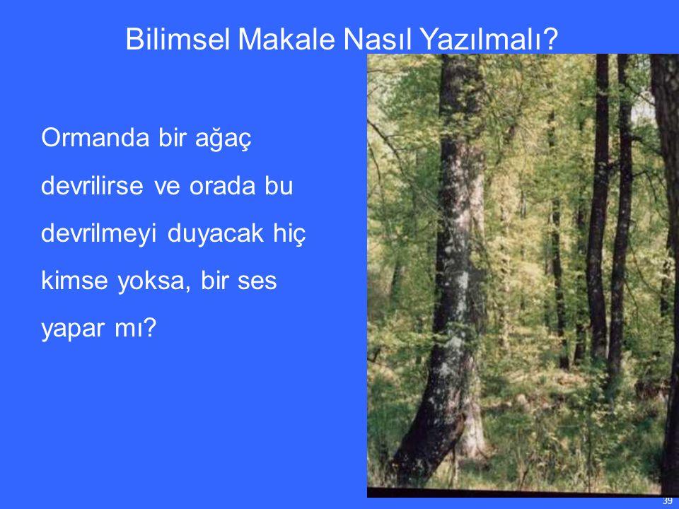 39 Ormanda bir ağaç devrilirse ve orada bu devrilmeyi duyacak hiç kimse yoksa, bir ses yapar mı.