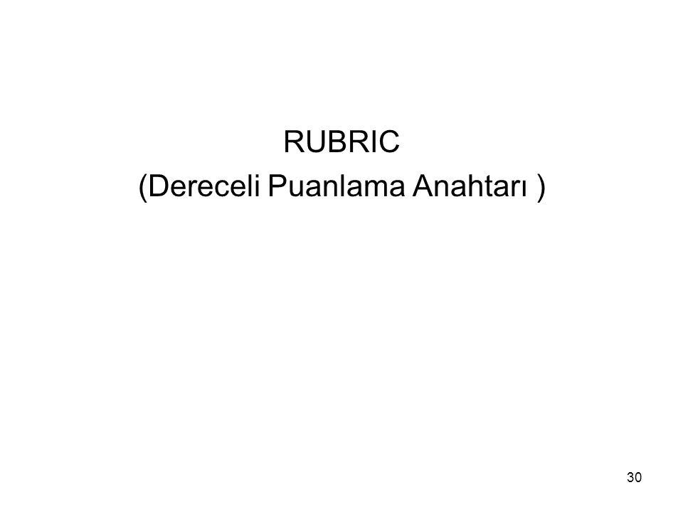 RUBRIC (Dereceli Puanlama Anahtarı ) 30