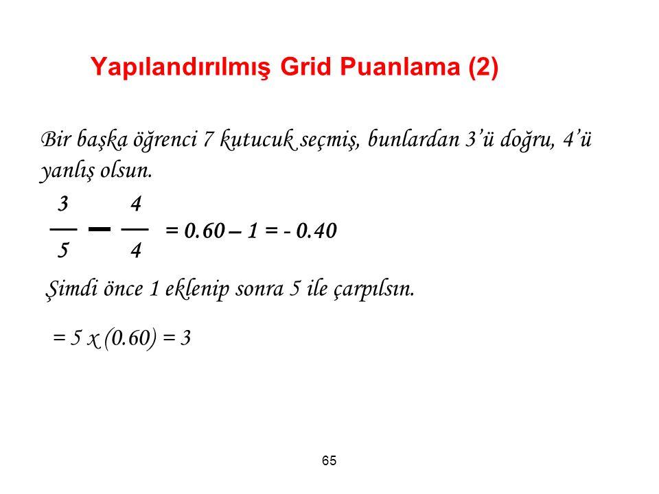 Yapılandırılmış Grid Puanlama (2) 65 3 4 5 4 Bir başka öğrenci 7 kutucuk seçmiş, bunlardan 3'ü doğru, 4'ü yanlış olsun.