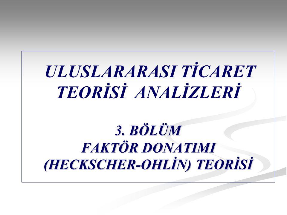 3.BÖLÜM FAKTÖR DONATIMI (HECKSCHER-OHLİN) TEORİSİ ULUSLARARASI TİCARET TEORİSİ ANALİZLERİ 3.