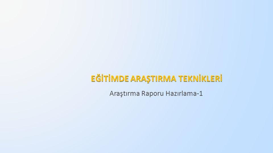 Araştırma Raporu Hazırlama-1 EĞİTİMDE ARAŞTIRMA TEKNİKLERİ