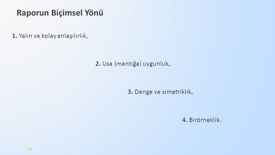 Raporun Biçimsel Yönü 1. Yalın ve kolay anlaşılırlık, 2. Usa (mantığa) uygunluk, 3. Denge ve simetriklik, 4. Birörneklik. 11