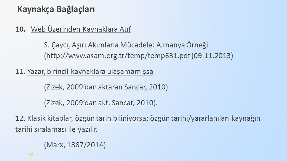 10. Web Üzerinden Kaynaklara Atıf S. Çaycı, Aşırı Akımlarla Mücadele: Almanya Örneği. (http://www.asam.org.tr/temp/temp631.pdf (09.11.2013) 11. Yazar,