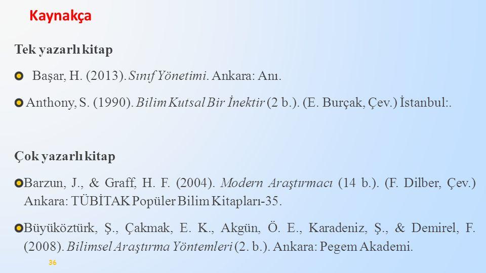 Tek yazarlı kitap Başar, H. (2013). Sınıf Yönetimi. Ankara: Anı. Anthony, S. (1990). Bilim Kutsal Bir İnektir (2 b.). (E. Burçak, Çev.) İstanbul:. Çok