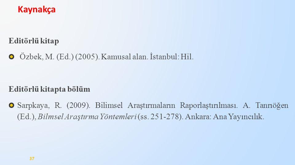 Editörlü kitap Özbek, M. (Ed.) (2005). Kamusal alan. İstanbul: Hil. Editörlü kitapta bölüm Sarpkaya, R. (2009). Bilimsel Araştırmaların Raporlaştırılm