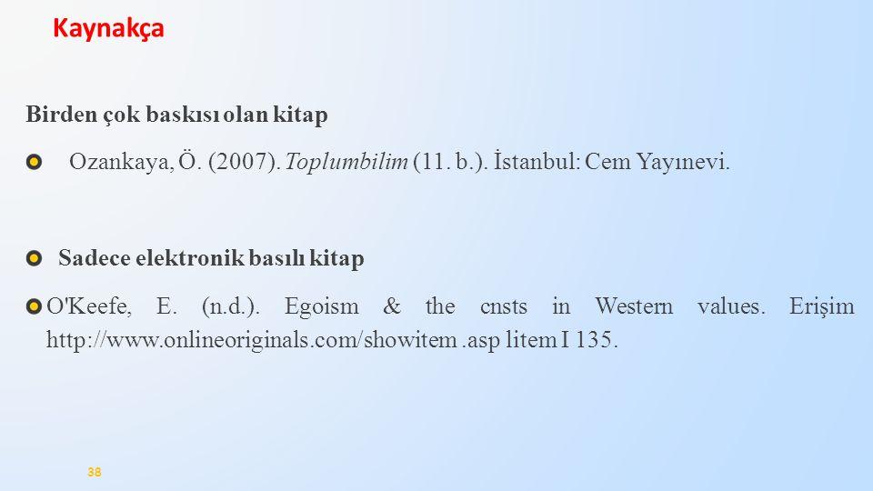 Birden çok baskısı olan kitap Ozankaya, Ö. (2007). Toplumbilim (11. b.). İstanbul: Cem Yayınevi. Sadece elektronik basılı kitap O'Keefe, E. (n.d.). Eg