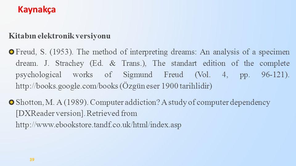 Kitabın elektronik versiyonu Freud, S. (1953). The method of interpreting dreams: An analysis of a specimen dream. J. Strachey (Ed. & Trans.), The sta