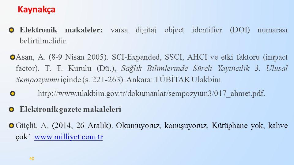 Elektronik makaleler: varsa digitaj object identifier (DOI) numarası belirtilmelidir. Asan, A. (8-9 Nisan 2005). SCI-Expanded, SSCI, AHCI ve etki fakt