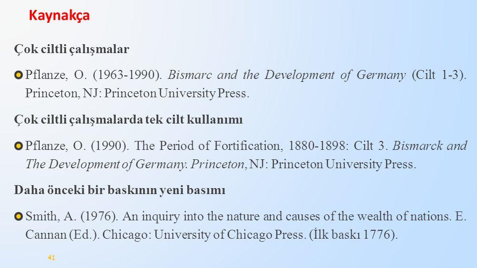 Çok ciltli çalışmalar Pflanze, O. (1963-1990). Bismarc and the Development of Germany (Cilt 1-3). Princeton, NJ: Princeton University Press. Çok ciltl