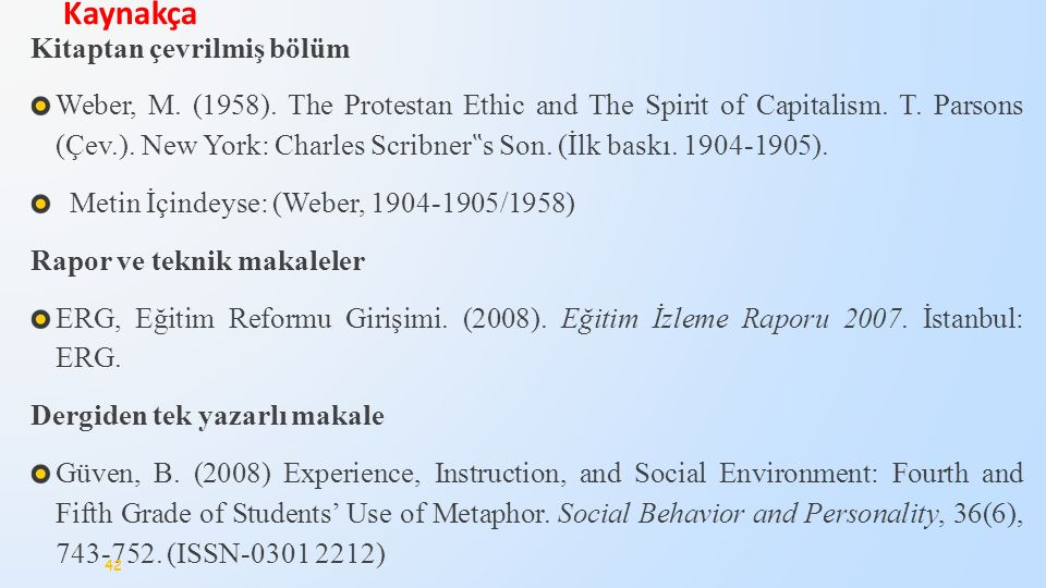 "Kitaptan çevrilmiş bölüm Weber, M. (1958). The Protestan Ethic and The Spirit of Capitalism. T. Parsons (Çev.). New York: Charles Scribner "" s Son. (İ"