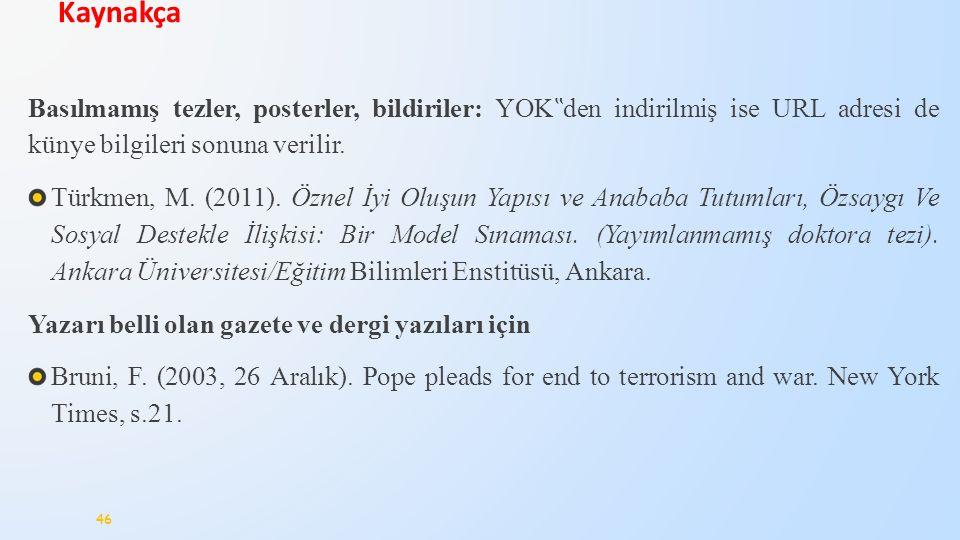 """Basılmamış tezler, posterler, bildiriler: YOK """" den indirilmiş ise URL adresi de künye bilgileri sonuna verilir. Türkmen, M. (2011). Öznel İyi Oluşun"""