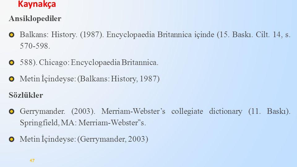 Ansiklopediler Balkans: History. (1987). Encyclopaedia Britannica içinde (15. Baskı. Cilt. 14, s. 570-598. 588). Chicago: Encyclopaedia Britannica. Me