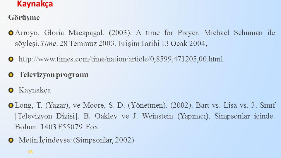 Görüşme Arroyo, Gloria Macapagal. (2003). A time for Prayer. Michael Schuman ile söyleşi. Time. 28 Temmuz 2003. Erişim Tarihi 13 Ocak 2004, http://www