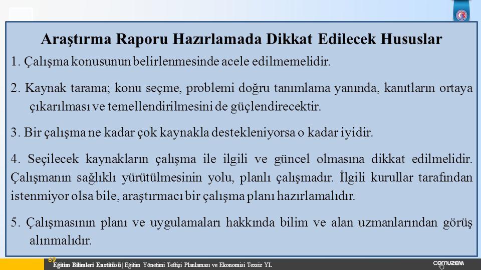 Eğitim Bilimleri Enstitüsü | Eğitim Yönetimi Teftişi Planlaması ve Ekonomisi Tezsiz YL 69 Araştırma Raporu Hazırlamada Dikkat Edilecek Hususlar 1.