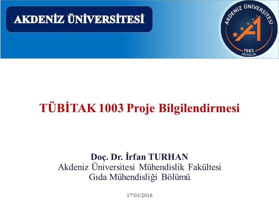 TÜBİTAK 1003 Proje Bilgilendirmesi Doç. Dr. İrfan TURHAN Akdeniz Üniversitesi Mühendislik Fakültesi Gıda Mühendisliği Bölümü 17/03/2016
