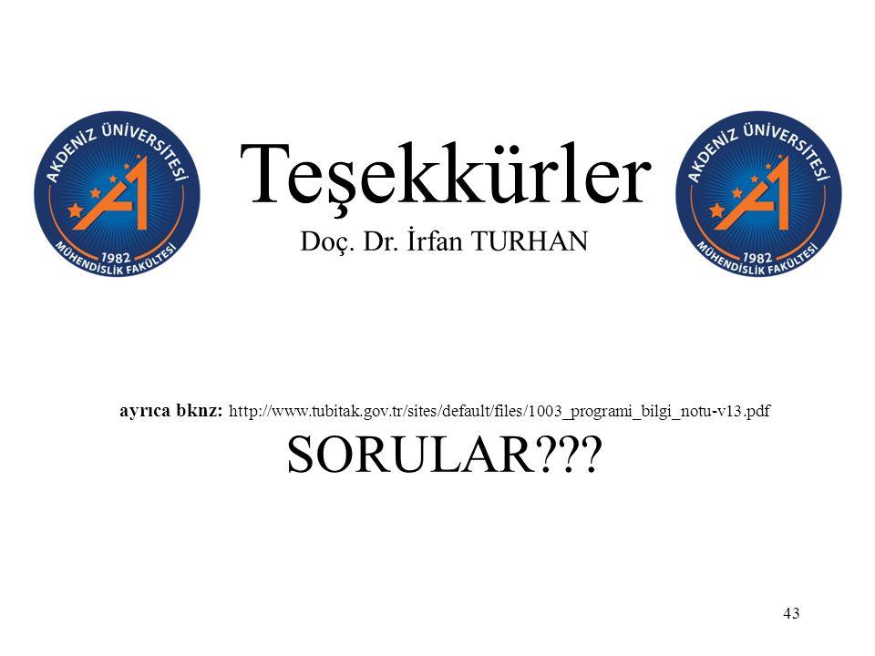 Teşekkürler Doç. Dr. İrfan TURHAN ayrıca bknz: http://www.tubitak.gov.tr/sites/default/files/1003_programi_bilgi_notu-v13.pdf SORULAR??? 43
