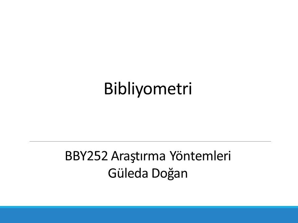 Bibliyometri BBY252 Araştırma Yöntemleri Güleda Doğan