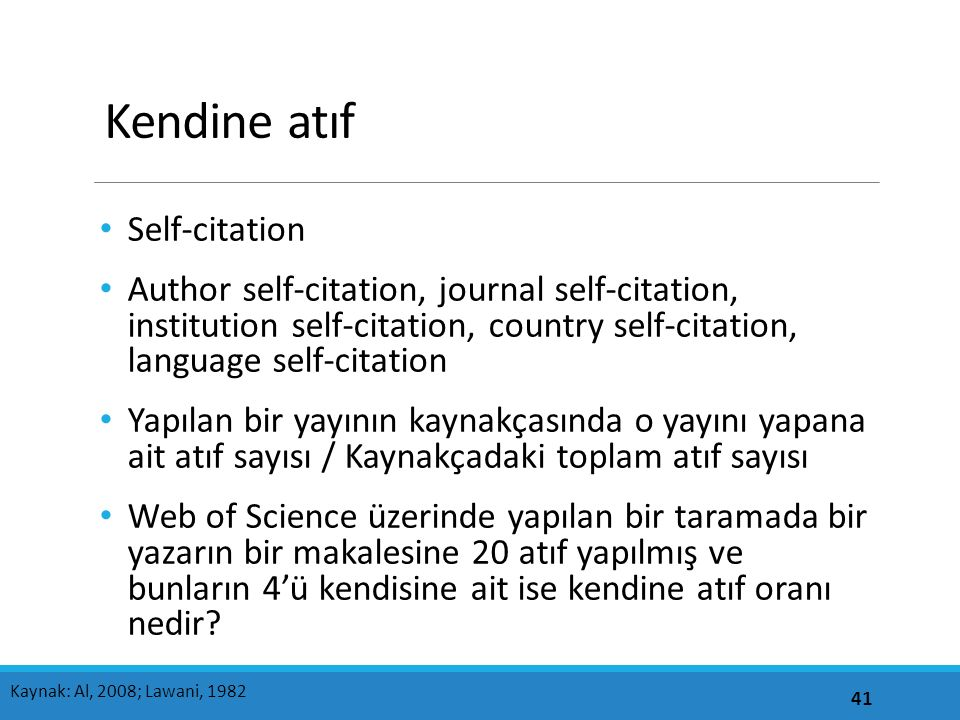 Kendine atıf Self-citation Author self-citation, journal self-citation, institution self-citation, country self-citation, language self-citation Yapıl