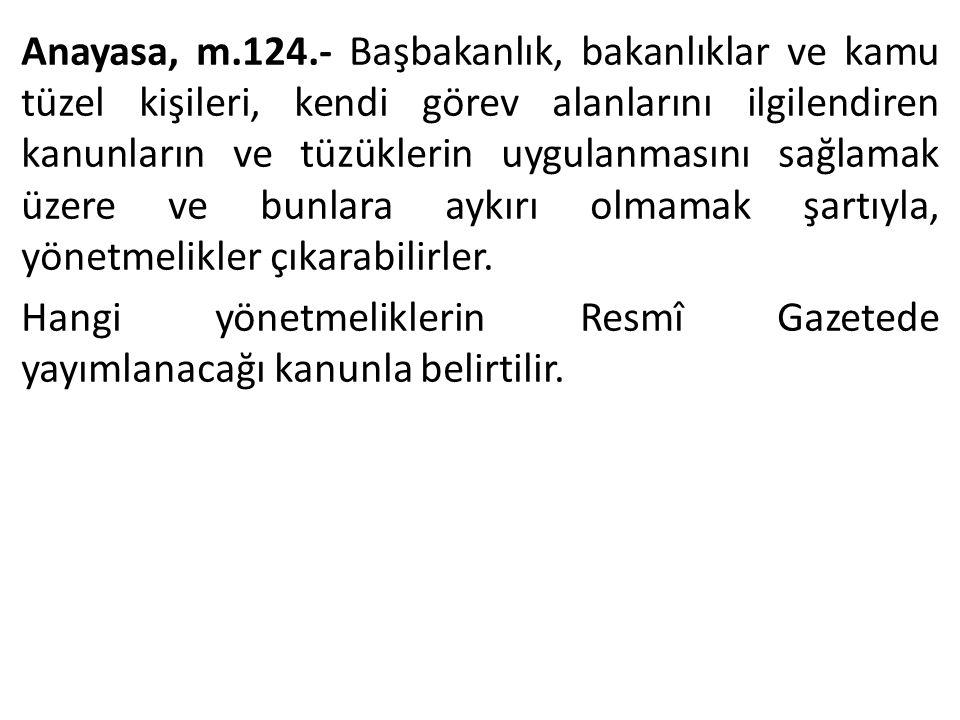 Anayasa, m.124.- Başbakanlık, bakanlıklar ve kamu tüzel kişileri, kendi görev alanlarını ilgilendiren kanunların ve tüzüklerin uygulanmasını sağlamak