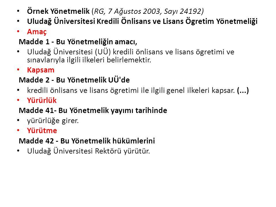 Örnek Yönetmelik (RG, 7 Ağustos 2003, Sayı 24192) Uludağ Üniversitesi Kredili Önlisans ve Lisans Ögretim Yönetmeliği Amaç Madde 1 - Bu Yönetmeliğin am