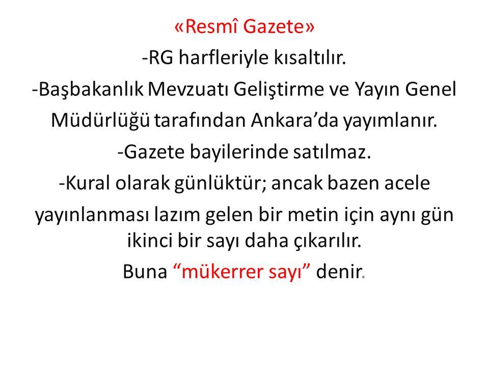 «Resmî Gazete» -RG harfleriyle kısaltılır. -Başbakanlık Mevzuatı Geliştirme ve Yayın Genel Müdürlüğü tarafından Ankara'da yayımlanır. -Gazete bayileri