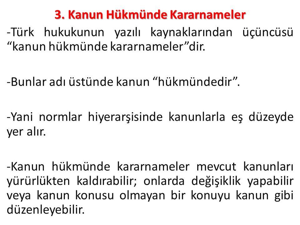 """3. Kanun Hükmünde Kararnameler -Türk hukukunun yazılı kaynaklarından üçüncüsü """"kanun hükmünde kararnameler""""dir. -Bunlar adı üstünde kanun """"hükmündedir"""