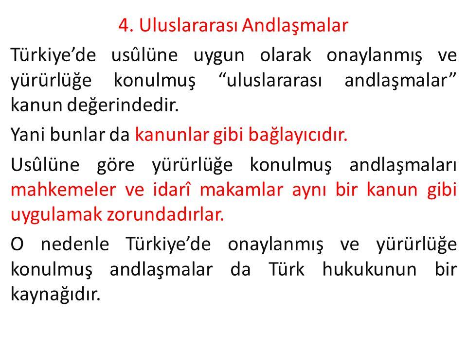 """4. Uluslararası Andlaşmalar Türkiye'de usûlüne uygun olarak onaylanmış ve yürürlüğe konulmuş """"uluslararası andlaşmalar"""" kanun değerindedir. Yani bunla"""
