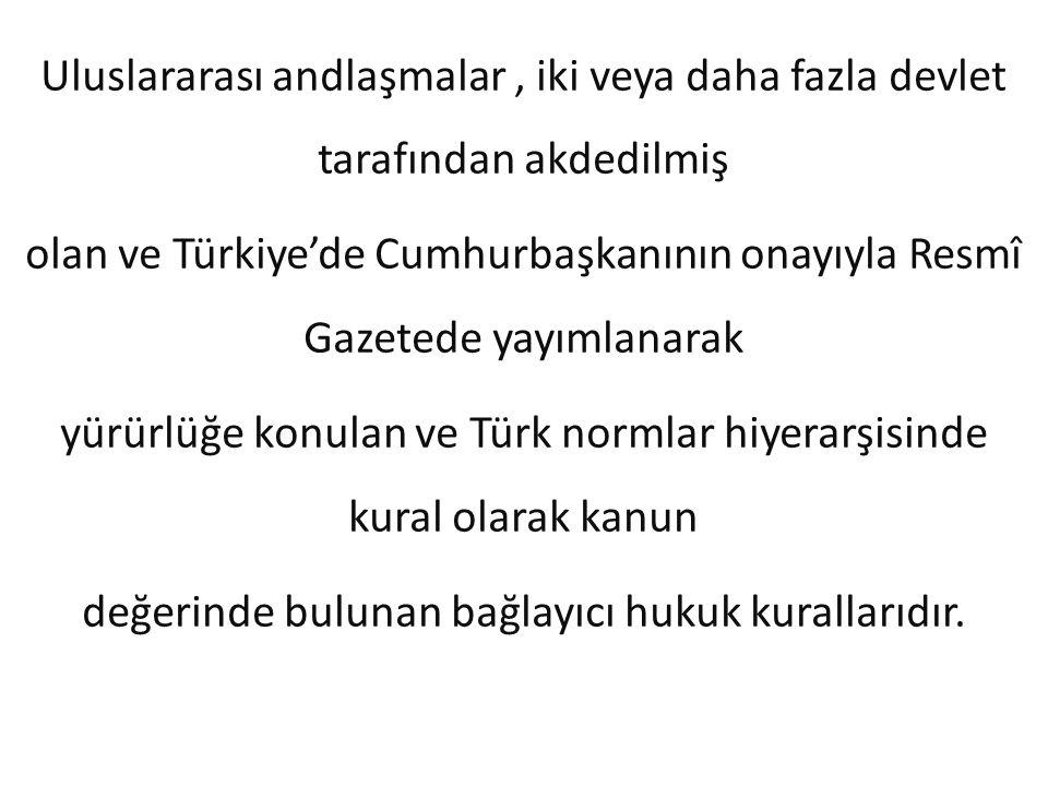 Uluslararası andlaşmalar, iki veya daha fazla devlet tarafından akdedilmiş olan ve Türkiye'de Cumhurbaşkanının onayıyla Resmî Gazetede yayımlanarak yü