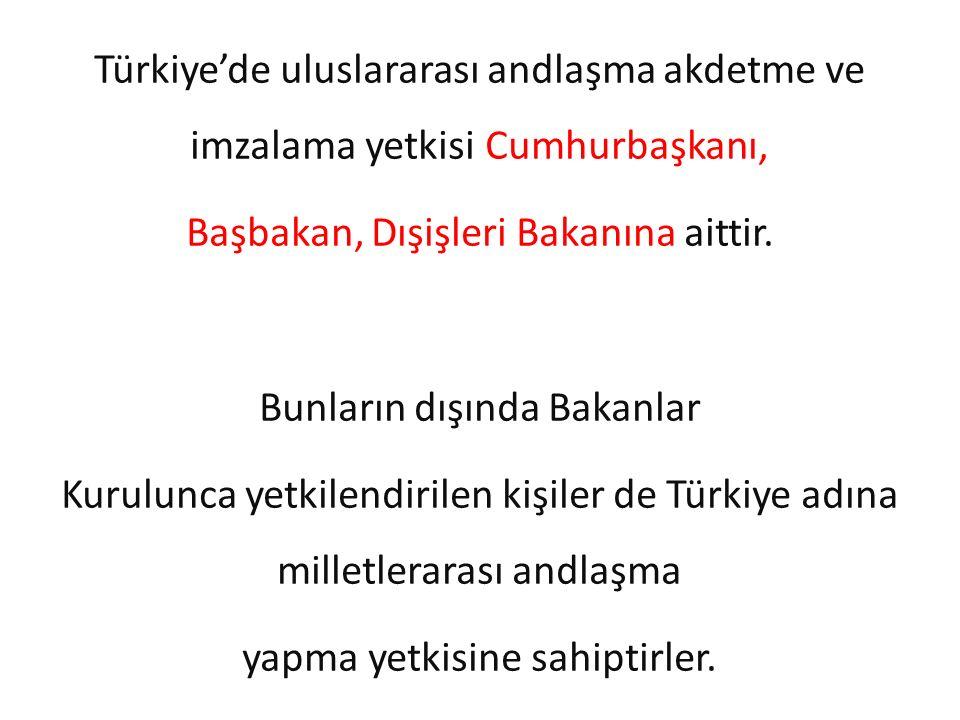 Türkiye'de uluslararası andlaşma akdetme ve imzalama yetkisi Cumhurbaşkanı, Başbakan, Dışişleri Bakanına aittir. Bunların dışında Bakanlar Kurulunca y