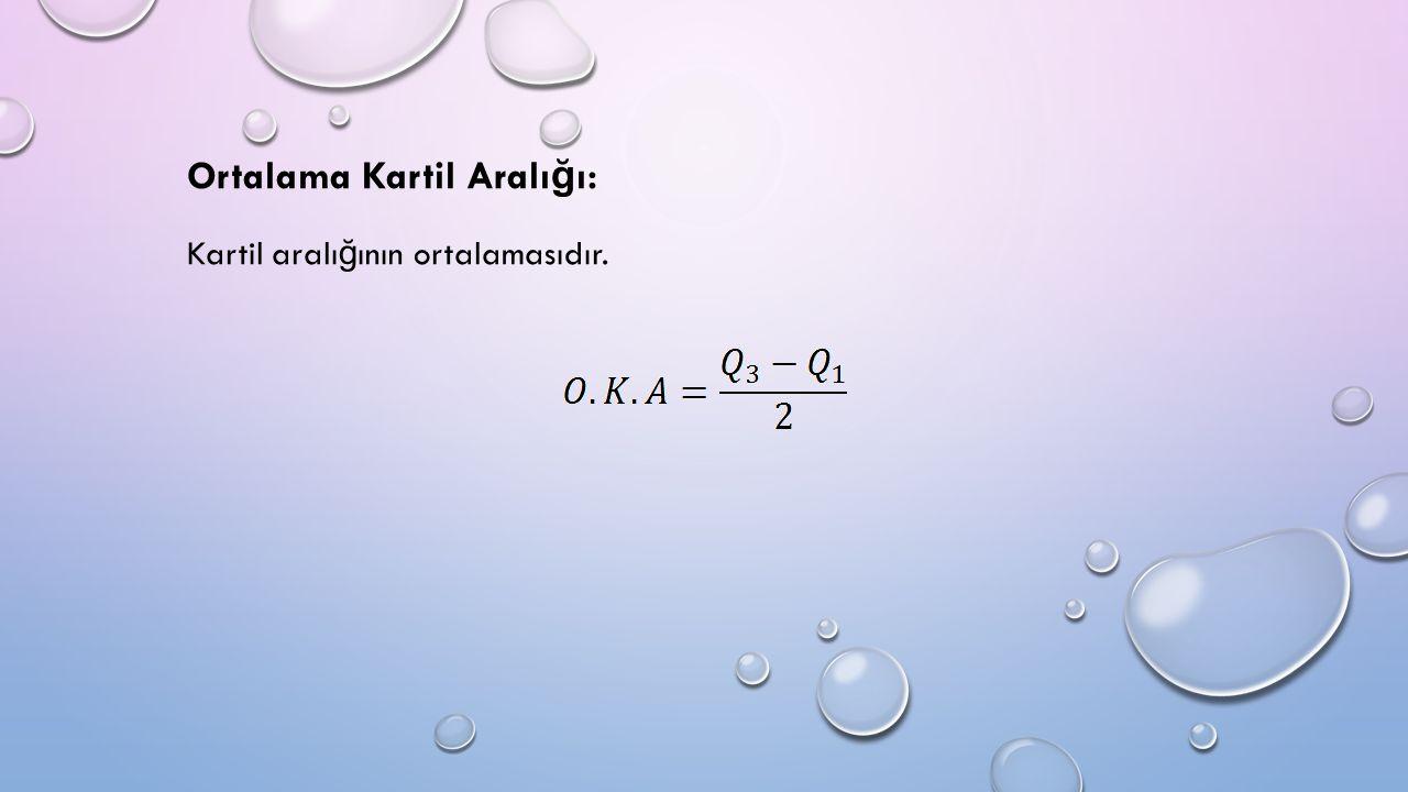 Ortalama Kartil Aralı ğ ı: Kartil aralı ğ ının ortalamasıdır.