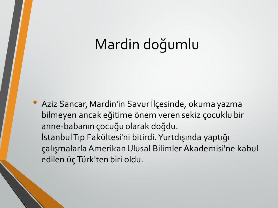 Mardin doğumlu Aziz Sancar, Mardin in Savur İlçesinde, okuma yazma bilmeyen ancak eğitime önem veren sekiz çocuklu bir anne-babanın çocuğu olarak doğdu.