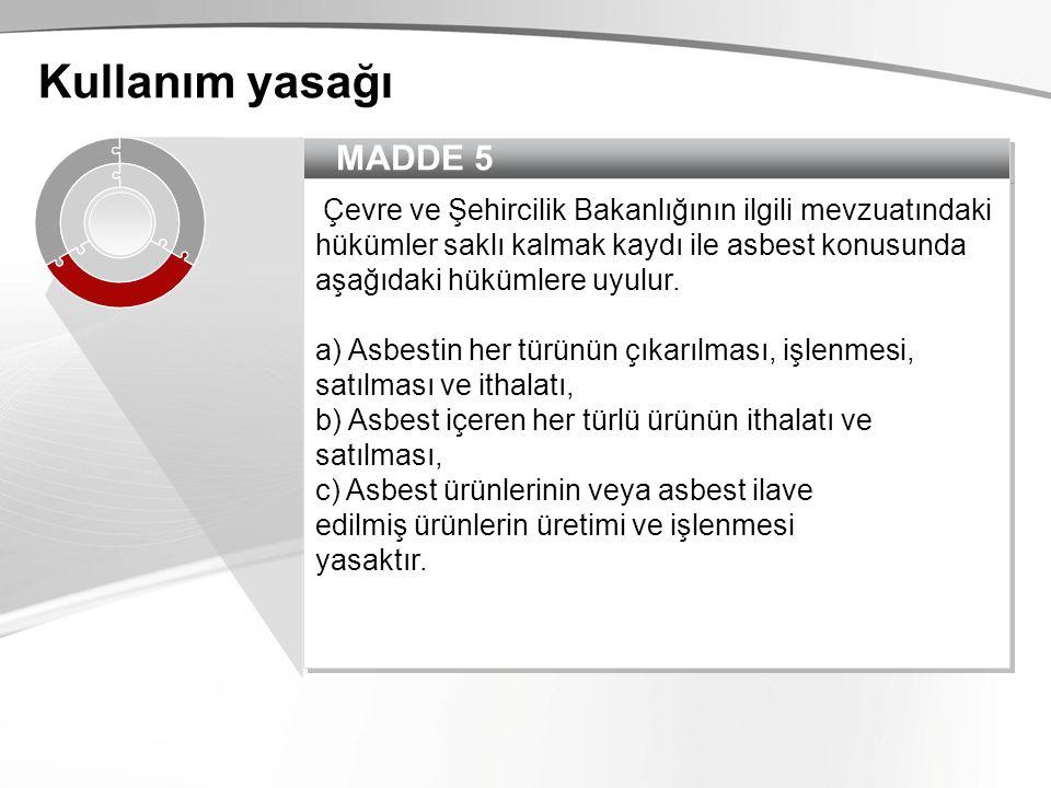 MADDE 5 Çevre ve Şehircilik Bakanlığının ilgili mevzuatındaki hükümler saklı kalmak kaydı ile asbest konusunda aşağıdaki hükümlere uyulur. a) Asbestin