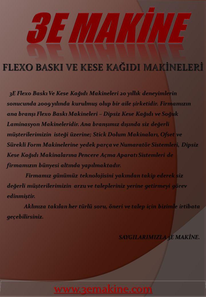 3E Flexo Baskı Ve Kese Kağıdı Makineleri 20 yıllık deneyimlerin sonucunda 2009 yılında kurulmuş olup bir aile şirketidir. Firmamızın ana branşı Flexo