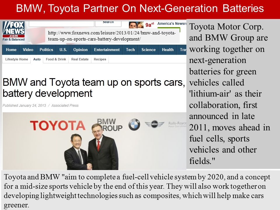 BMW, Toyota Partner On Next-Generation Batteries Toyota and BMW aim to complete a fuel-cell vehicle system by 2020, and a concept for a mid-size sports vehicle by the end of this year.