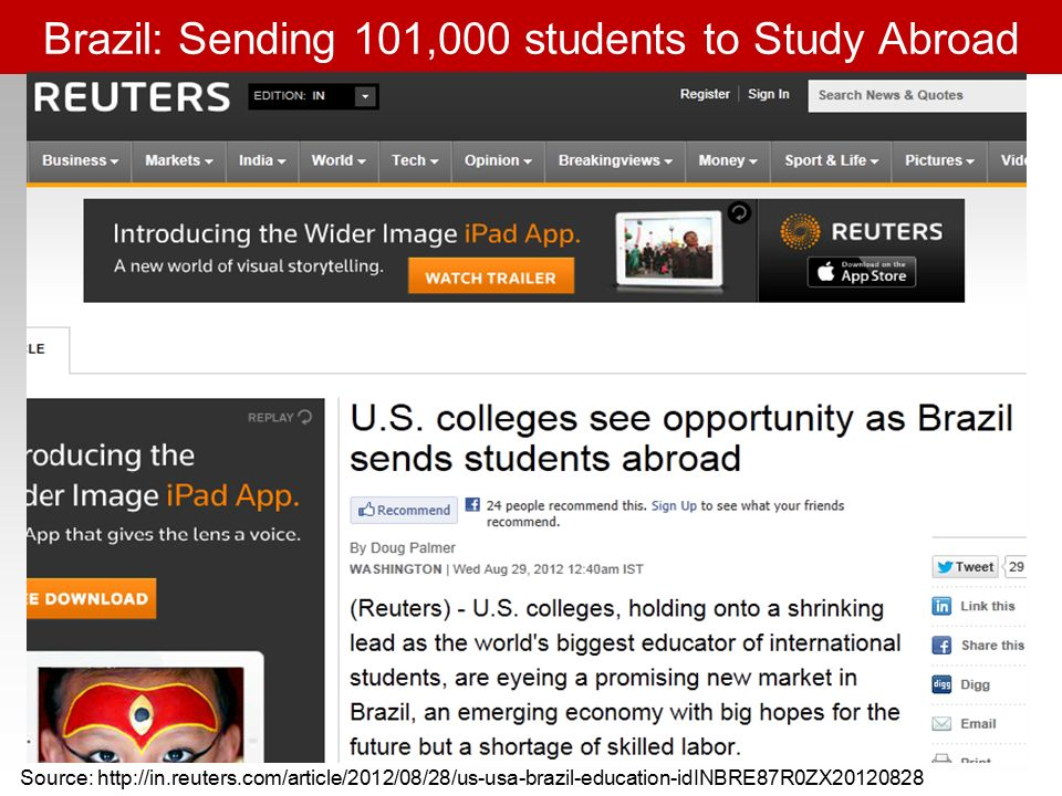 Brazil: Sending 101,000 students to Study Abroad Source: http://in.reuters.com/article/2012/08/28/us-usa-brazil-education-idINBRE87R0ZX20120828