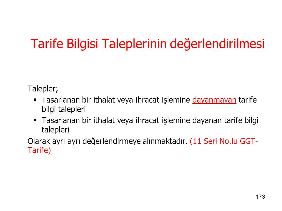 172 TB Tarife Bilgisi (TB) Talepleri Tarife bilgisi (TB), eşyanın Türk Gümrük Tarife Cetvelinde sınıflandırılmasına ilişkin olarak, kişinin yazılı talebi üzerine Gümrük ve Ticaret Bölge Müdürlüklerince verilen tarife sınıflandırma görüşüdür.
