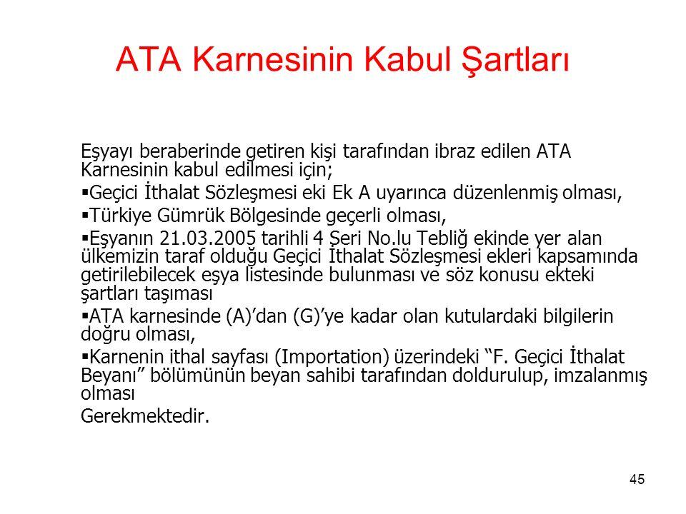 44 ATA Karnesinde İzin Talebi ve İzin ATA Karnesi, gümrük beyannamesi yerine kullanılır, ancak bu belge gümrük idarelerine verilen beyannameler mahiyetinde değildir.(GY Md.