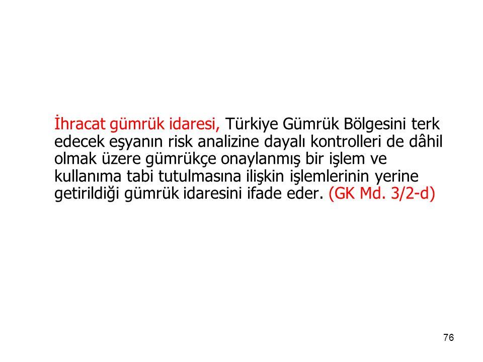 75 İthalat gümrük idaresi, Türkiye Gümrük Bölgesine getirilen eşyanın risk analizine dayalı kontrolleri de dâhil olmak üzere gümrükçe onaylanmış bir işlem ve kullanıma tabi tutulmasına ilişkin işlemlerinin yerine getirildiği gümrük idaresini ifade eder.