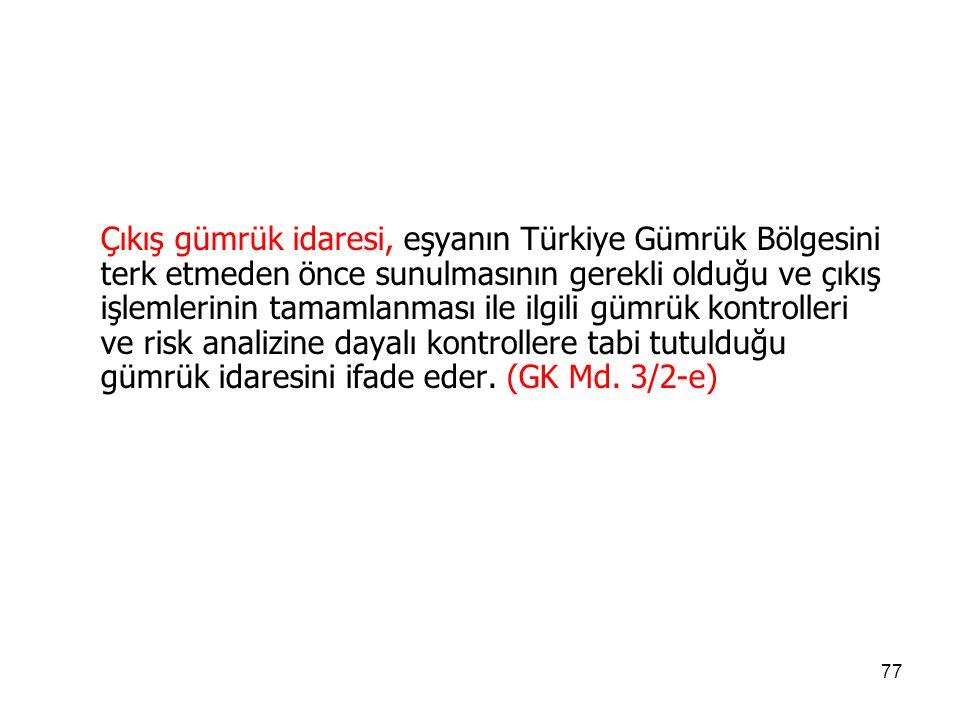 76 İhracat gümrük idaresi, Türkiye Gümrük Bölgesini terk edecek eşyanın risk analizine dayalı kontrolleri de dâhil olmak üzere gümrükçe onaylanmış bir işlem ve kullanıma tabi tutulmasına ilişkin işlemlerinin yerine getirildiği gümrük idaresini ifade eder.