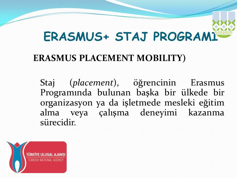 ERASMUS+ STAJ PROGRAMI ERASMUS PLACEMENT MOBILITY) Staj (placement), öğrencinin Erasmus Programında bulunan başka bir ülkede bir organizasyon ya da işletmede mesleki eğitim alma veya çalışma deneyimi kazanma sürecidir.