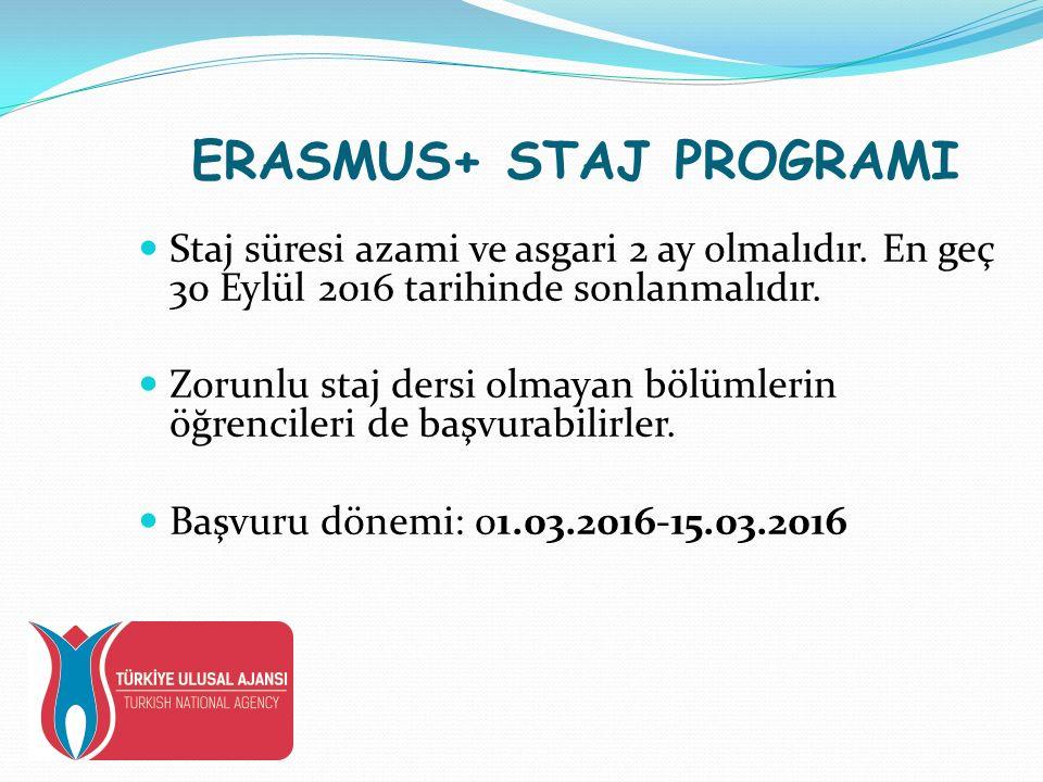 ERASMUS+ STAJ PROGRAMI Staj süresi azami ve asgari 2 ay olmalıdır.