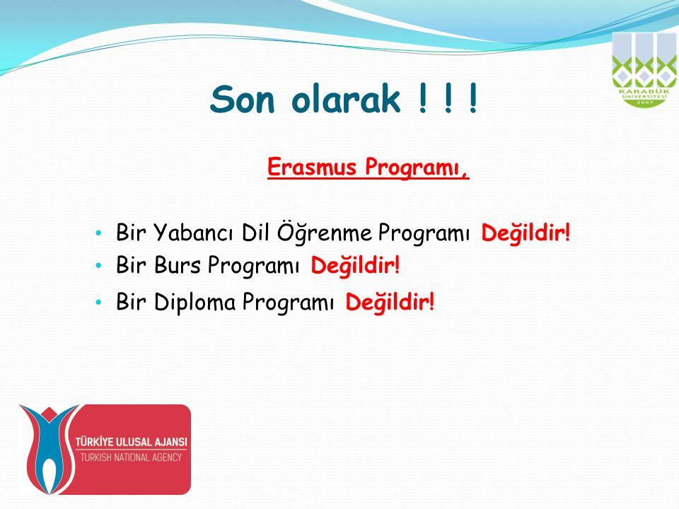 Son olarak . Erasmus Programı, Bir Yabancı Dil Öğrenme Programı Değildir.