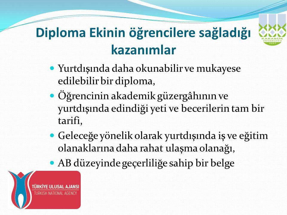 Diploma Ekinin öğrencilere sağladığı kazanımlar Yurtdışında daha okunabilir ve mukayese edilebilir bir diploma, Öğrencinin akademik güzergâhının ve yurtdışında edindiği yeti ve becerilerin tam bir tarifi, Geleceğe yönelik olarak yurtdışında iş ve eğitim olanaklarına daha rahat ulaşma olanağı, AB düzeyinde geçerliliğe sahip bir belge
