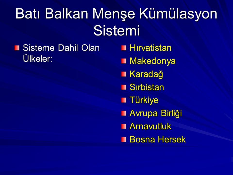 Batı Balkan Menşe Kümülasyon Sistemi Sisteme Dahil Olan Ülkeler: HırvatistanMakedonyaKaradağSırbistanTürkiye Avrupa Birliği Arnavutluk Bosna Hersek