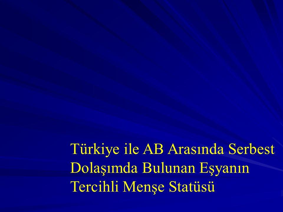 Türkiye ile AB Arasında Serbest Dolaşımda Bulunan Eşyanın Tercihli Menşe Statüsü