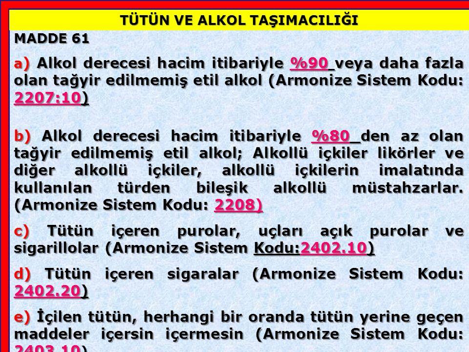 MADDE 61 1) Ek-10'da yer alan içki, sigara ile bunların türevlerinin miktarı ne olursa olsun normal TIR karneleri (Model 1) kapsamında taşınmasına izin verilmez.