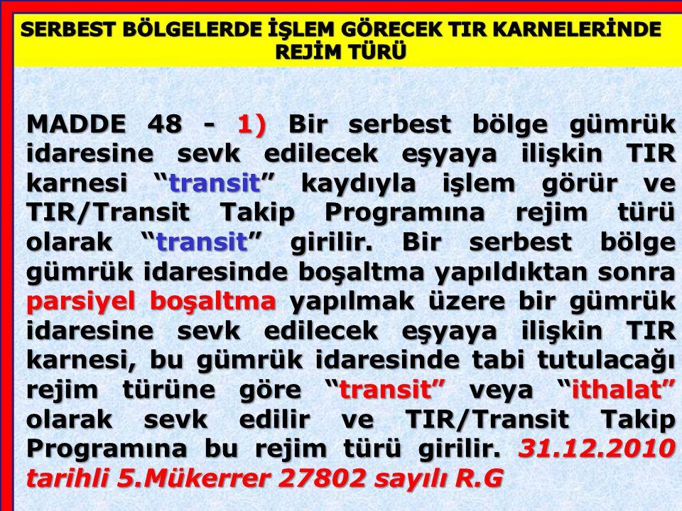 Madde 23-4 Serbest Bölgeler de dahil olmak üzere, Türkiye Gümrük Bölgesindeki bir gümrük idaresinden başlayıp yine bu Bölge içindeki bir gümrük idaresinde sona eren taşımalar için TIR karnesi kullanılamaz.