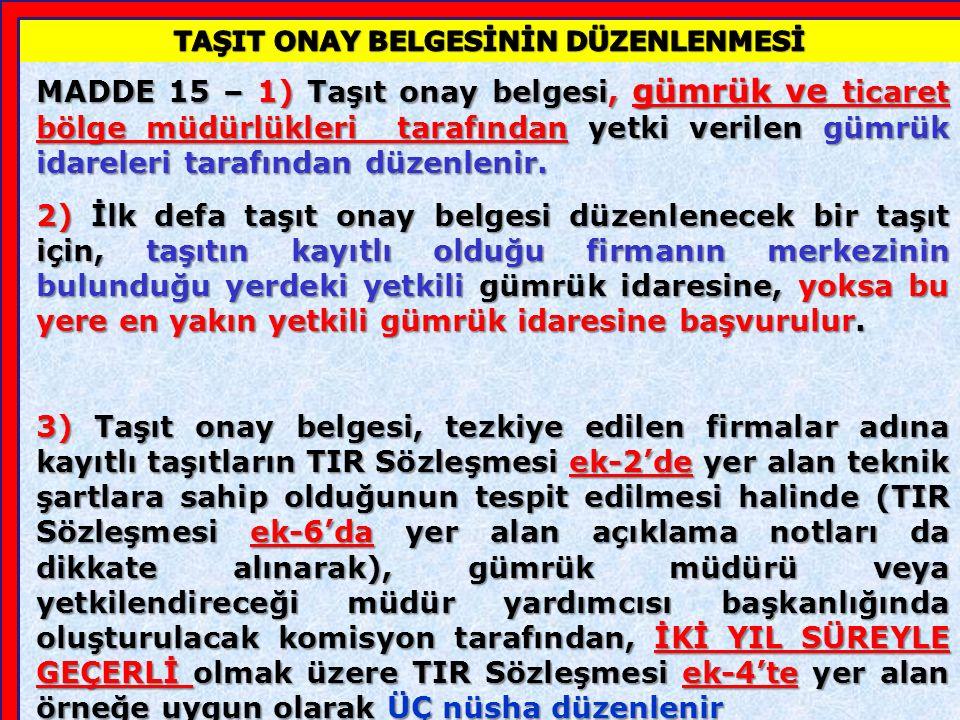 MADDE 14 1) TIR Sözleşmesinin 12, 13 ve 14 üncü maddeleri doğrultusunda ; 1) Kamyonlar, 2) Kamyonetler (panelvanlar dahil), 3) Özel amaçlar için kullanılan taşıtlar, (soğuk hava tertibatı, sarnıçlı, tecritli, tanker v.b.