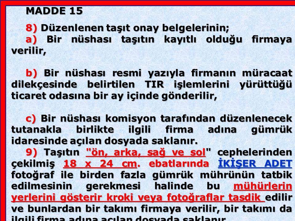 MADDE 15 4) Taşıt onay belgesi düzenlemeye yetkili gümrük idareleri, gümrük ve ticaret bölge müdürlükleri tarafından Genel Müdürlüğe bildirilir.